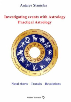 Investigating Events with Astrology: Practical Astrology, Antares Stanislas