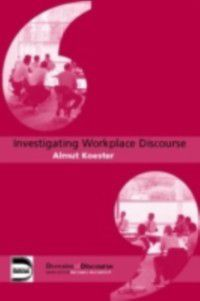 Investigating Workplace Discourse, Almut Koester