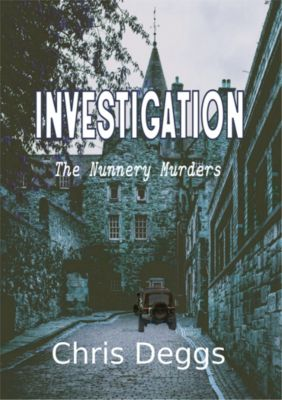 Investigation: The Nunnery Murders, Chris Deggs