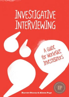 Investigative Interviewing - A Guide for Workplace Investigators, Alison Page, Harriet Stacey