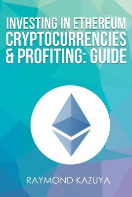 Investing In Ethereum Cryptocurrencies & Profiting  Guide, Raymond Kazuya