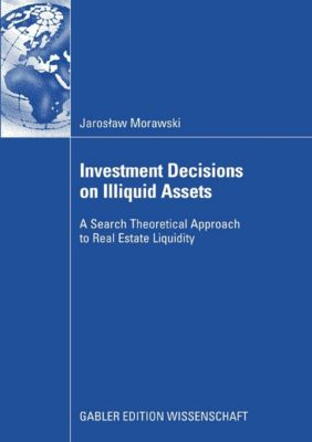 Investment Decisions on Illiquid Assets, Jaroslaw Morawski