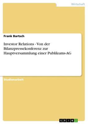Investor Relations - Von der Bilanzpressekonferenz zur Hauptversammlung einer Publikums-AG, Frank Bartsch