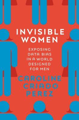 Invisible Women, Caroline Criado Perez