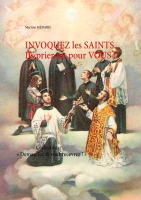 Invoquez les SAINTS... Ils prieront pour vous !, Martine Ménard