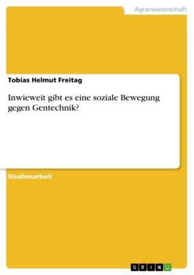 Inwieweit gibt es eine soziale Bewegung gegen Gentechnik?, Tobias Helmut Freitag