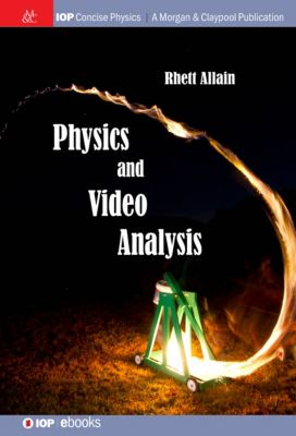 IOP Concise Physics: Physics and Video Analysis, Rhett Allain