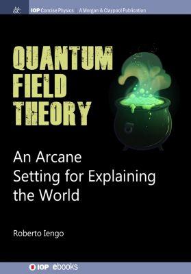 IOP Concise Physics: Quantum Field Theory, Roberto Iengo