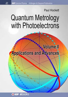 IOP Concise Physics: Quantum Metrology with Photoelectrons, Paul Hockett