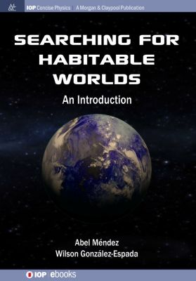 IOP Concise Physics: Searching for Habitable Worlds, Abel Méndez, Wilson González-Espada