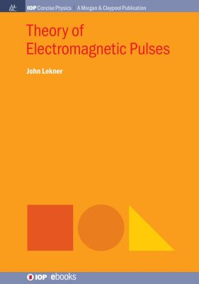 IOP Concise Physics: Theory of Electromagnetic Pulses, John Lekner