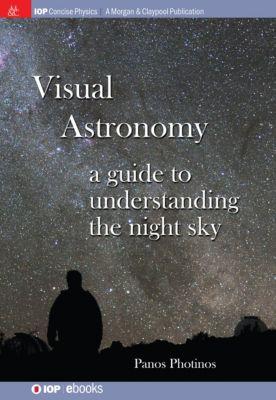 IOP Concise Physics: Visual Astronomy, Panos Photinos