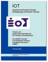 IOT. Impairment-Oriented Training. Schädigungs-orientiertes Training. Theorie und deutschsprachige Manuale für Therapie, Thomas Platz