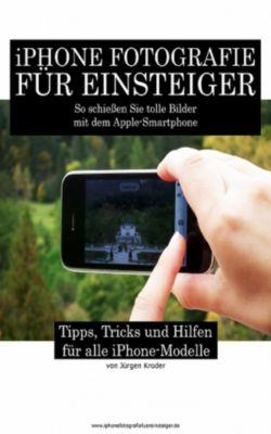 iPhone Fotografie für Einsteiger, Jürgen Kroder