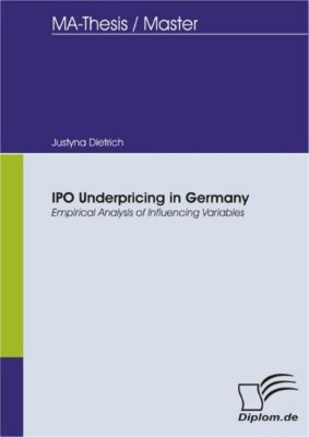 IPO Underpricing in Germany - Empirical Analysis of Influencing Variables, Justyna Dietrich