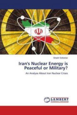 Iran's Nuclear Energy is Peaceful or Military?, Ghadir Golkarian