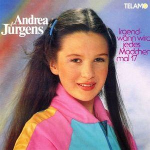 Irgendwann Wird Jedes Mädchen Mal 17, Andrea Jürgens