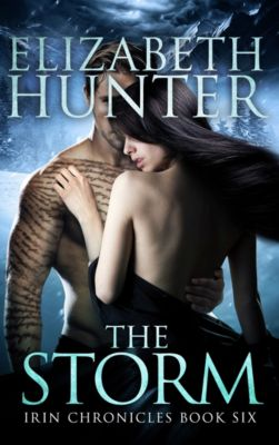 Irin Chronicles: The Storm: Irin Chronicles Book Six, Elizabeth Hunter