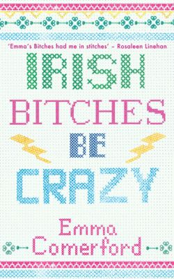 Irish Bitches Be Crazy, Emma Comerford