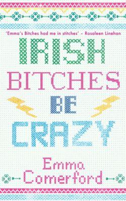 Irish Bitches Be Crazy, Emma Comerford