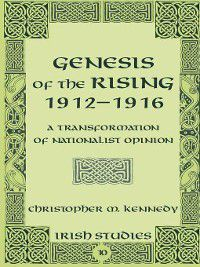 Irish Studies: Genesis of the Rising 1912-1916, Christopher M. Kennedy