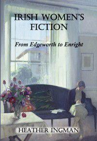 Irish Women's Fiction, Heather Ingman