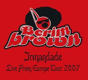 Irmandade-Live From Europe Tour 2007, Berimbrown