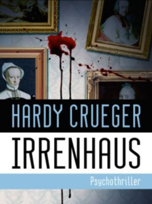IRRENHAUS - Psychothriller, Hardy Crueger