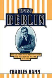 Irving Berlin: Songs from the Melting Pot: The Formative Years, 1907-1914, Charles Hamm