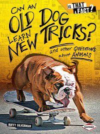 Is That a Fact?: Can an Old Dog Learn New Tricks?, Buffy Silverman