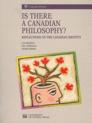 Is There a Canadian Philosophy?, Paul Fairfield, G. B. Madison, Ingrid Harris