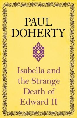 Isabella and the Strange Death of Edward II, Paul Doherty