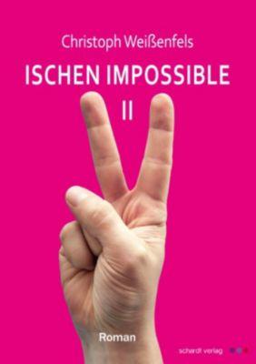 Ischen Impossible 2: Roman, Christoph Weissenfels