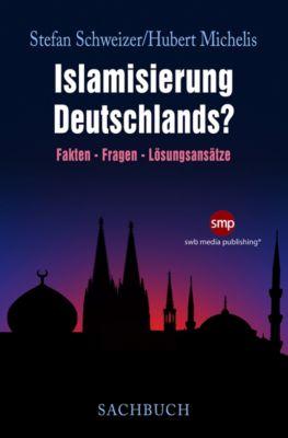 Islamisierung Deutschlands?, Stefan Schweizer, Hubert Michelis