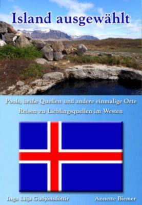 Island ausgewählt: Pools, heisse Quellen und andere einmalige Orte - Reisen zu Lieblingsquellen im Westen, Annette Biemer, Inga Lilja Guðjónsdóttir, Inga Lilja Guðjónsdóttir
