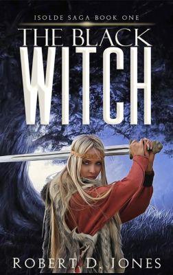 Isolde Saga: The Black Witch (Isolde Saga, #1), Robert D. Jones