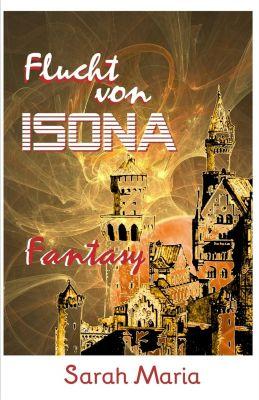 ISONA Trilogie: Die Flucht von ISONA, Sarah Maria