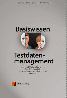 iSQI-Reihe: Basiswissen Testdatenmanagement, Klaus Franz, Eckehard Kruse, Tanja Tremmel