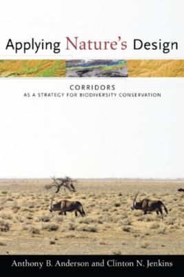 Issues, Cases, and Methods in Biodiversity Conservation: Applying Nature's Design, Anthony Anderson, Clinton Jenkins