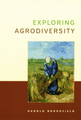Issues, Cases, and Methods in Biodiversity Conservation: Exploring Agrodiversity, Harold Brookfield