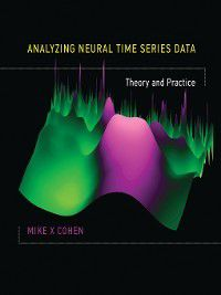 Issues in Clinical and Cognitive Neuropsychology: Analyzing Neural Time Series Data, Mike X Cohen