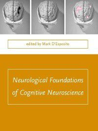 Issues in Clinical and Cognitive Neuropsychology: Neurological Foundations of Cognitive Neuroscience, Mark D'Esposito