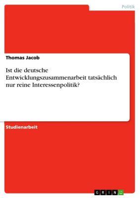 Ist die deutsche Entwicklungszusammenarbeit tatsächlich nur reine Interessenpolitik?, Thomas Jacob