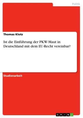 Ist die Einführung der PKW-Maut in Deutschland mit dem EU-Recht vereinbar?, Thomas Klotz