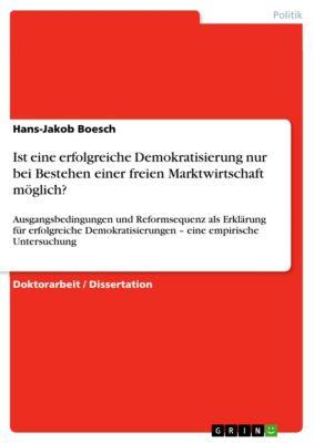 Ist eine erfolgreiche Demokratisierung nur bei Bestehen einer freien Marktwirtschaft möglich?, Hans-Jakob Boesch