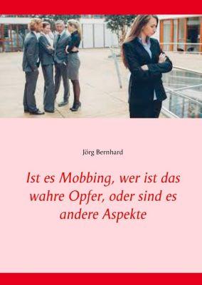 Ist es Mobbing, wer ist das wahre Opfer, oder sind es andere Aspekte, Jörg Bernhard