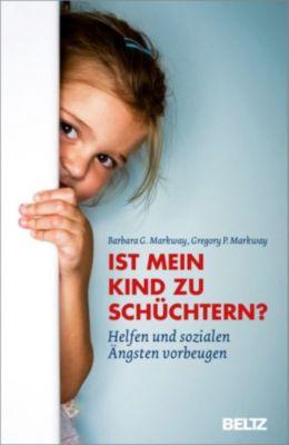 Ist mein Kind zu schüchtern?, Gregory P. Markway, Barbara G. Markway