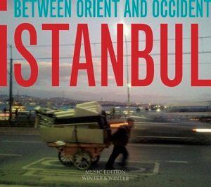 Istanbul-Between Orient And Occident, Muammer Ketencoglu, Serkan Mesut Halili