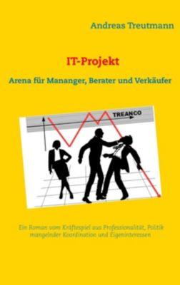 IT-Projekt - Arena für Manager, Berater und Verkäufer, Andreas Treutmann
