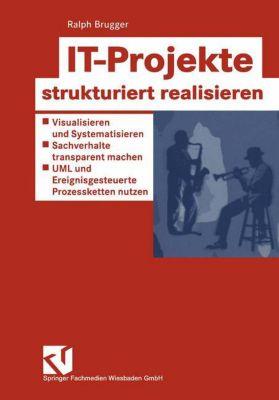 IT-Projekte strukturiert realisieren, Ralph Brugger